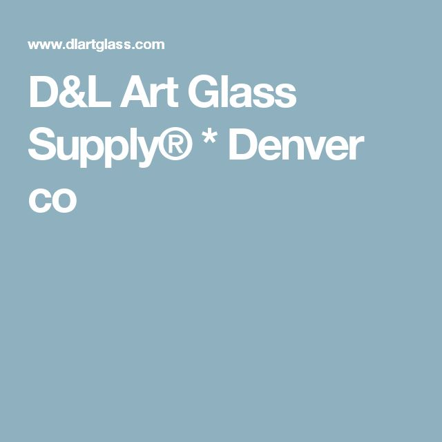 D&L Art Glass Supply® * Denver co