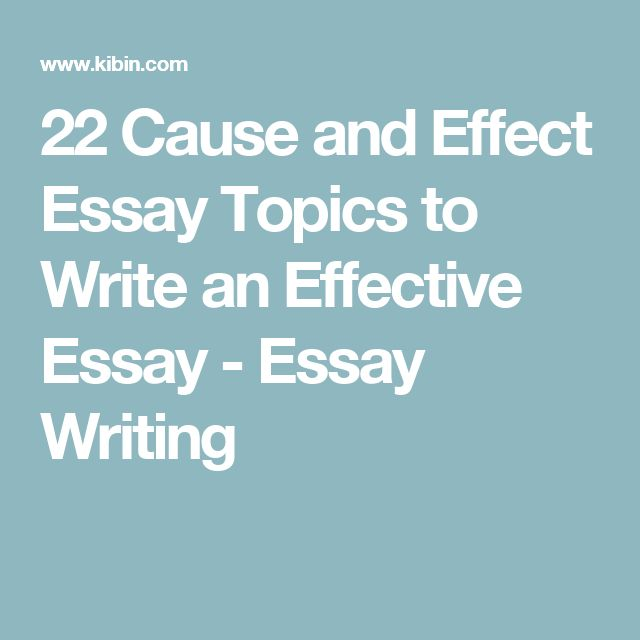 cause in effect in essay writing Cause and effect essay writing: a cause and effect essay is concerned with  causes (why things happen) and effects (what happens as a result.