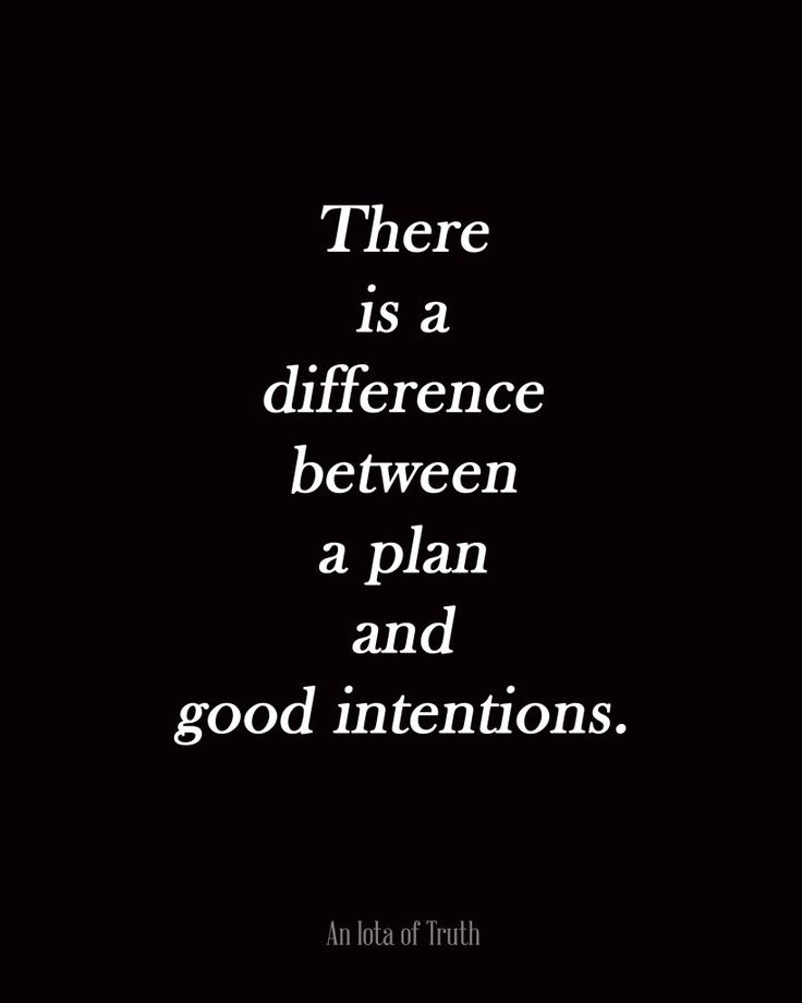 There is a difference between a plan and good intentions.