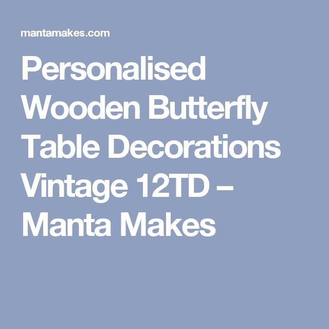 Personalised Wooden Butterfly Table Decorations Vintage 12TD – Manta Makes
