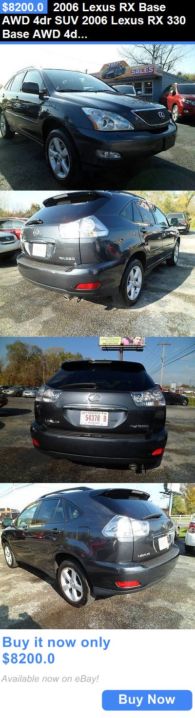 SUVs: 2006 Lexus Rx Base Awd 4Dr Suv 2006 Lexus Rx 330 Base Awd 4Dr Suv Automatic 5-Speed Awd V6 3.3L Gasoline BUY IT NOW ONLY: $8200.0