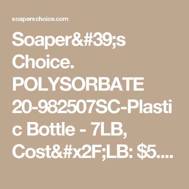 Soaper's Choice. POLYSORBATE 20-982507SC-Plastic Bottle - 7LB, Cost/LB: $5.0000