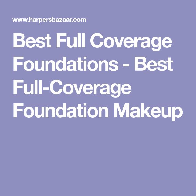 Best Full Coverage Foundations - Best Full-Coverage Foundation Makeup