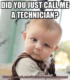 Did you just call me a technician?
