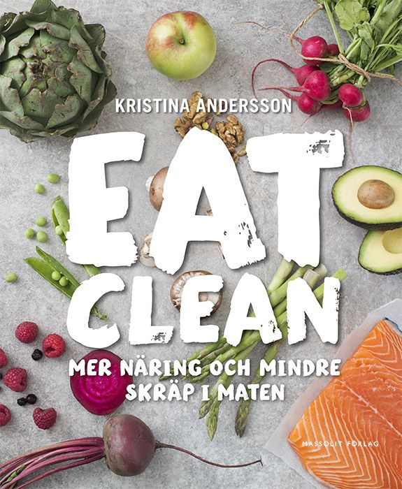 New book EAT CLEAN – Mer näring och mindre skräp i maten. Author: Kristina Andersson. I did photography, prop styling and graphic design.