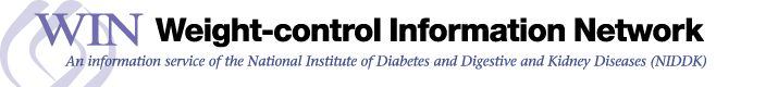WIN (Weight-control Information Network) - An information service of the National Institute of Diabetes and Digestive and Kidney Diseases (N...