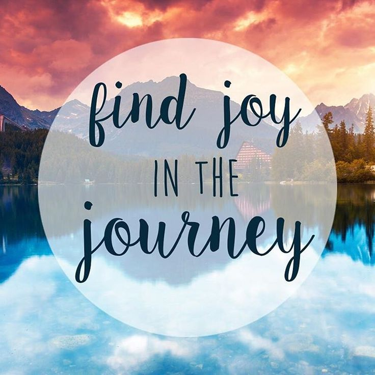 """""""Find joy in the journey"""""""