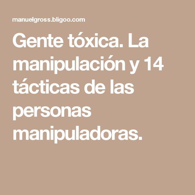 Gente tóxica. La manipulación y 14 tácticas de las personas manipuladoras.