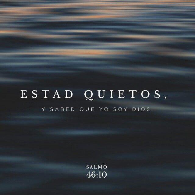 Estad quietos, y conoced que yo soy Dios; Seré exaltado entre las naciones; enaltecido seré en la tierra. Salmos 46:10 RVR1960