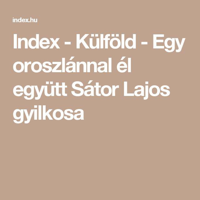 Index - Külföld - Egy oroszlánnal él együtt Sátor Lajos gyilkosa
