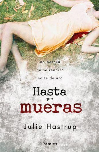 """Novela negra y policiaca. Novelas de misterio e intriga. : """"Hasta que mueras"""" de Julie Hastrup"""
