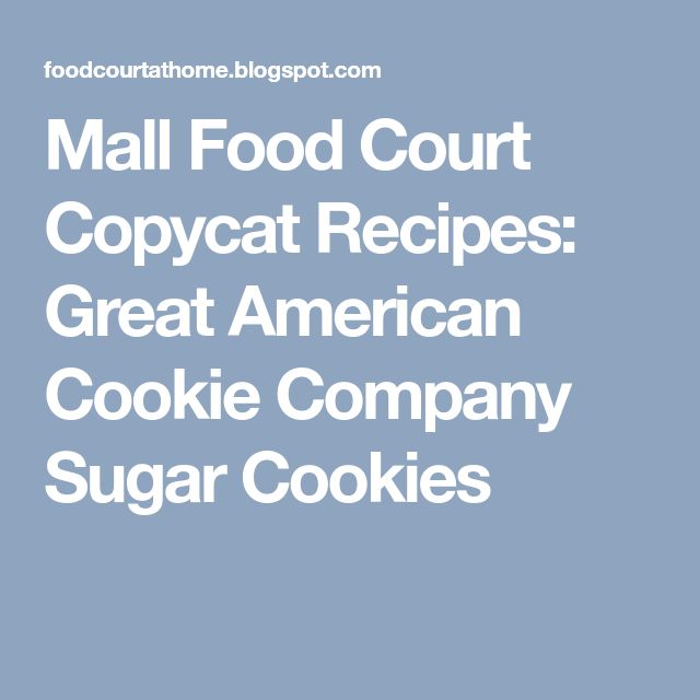Mall Food Court Copycat Recipes: Great American Cookie Company Sugar Cookies