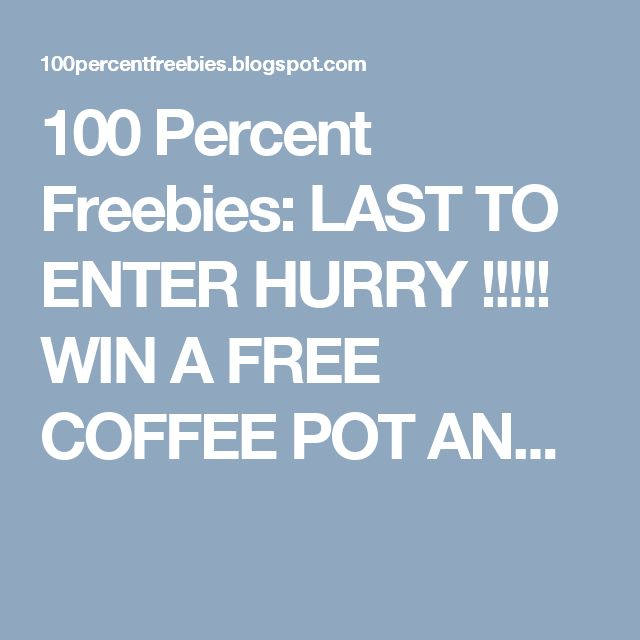 100 Percent Freebies: LAST TO ENTER HURRY !!!!! WIN A FREE COFFEE POT AN...