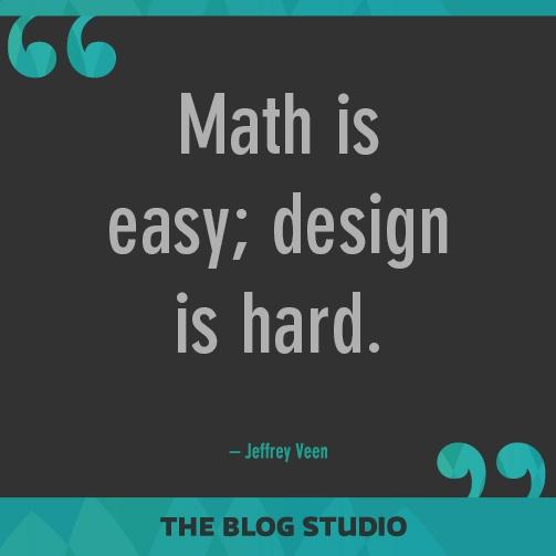 Math is easy; design is hard. -Jeffrey Veen #SocialQuotes