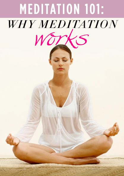 Meditation 101: Why it works and why you should do it every day
