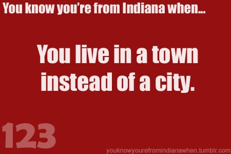 Know you're from Indiana when << lol I live in Washington in a town of 1000ish