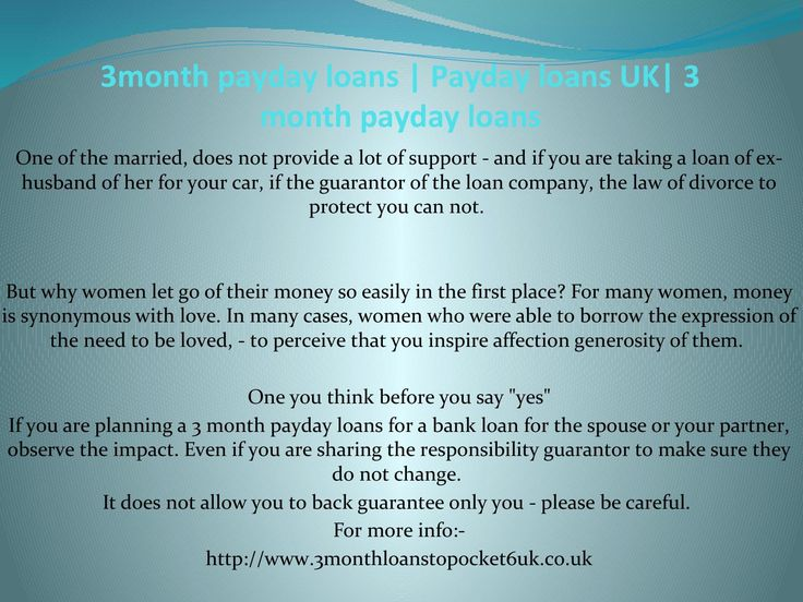 If you are planning a 3 month payday loans  For more info:- http://www.3monthloanstopocket6uk.co.uk
