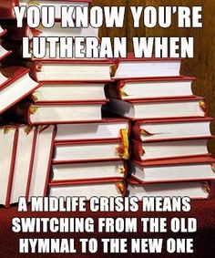 you're Lutheran when... midlife crisis means switching hymnals. #lutheran #humor