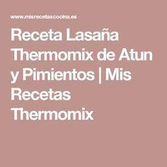 Receta Lasaña Thermomix de Atun y Pimientos | Mis Recetas Thermomix