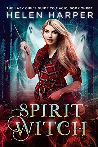 Spirit Witch: Book 3 (The Lazy Girl's Guide To Magic Series) by Helen Harper - Expected publication: August 23rd 2017
