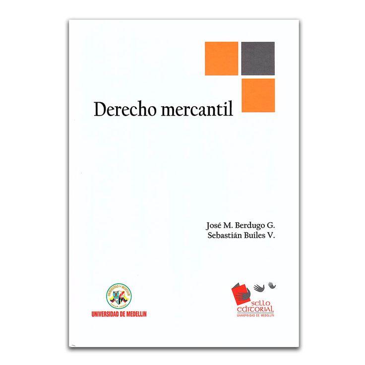 Derecho mercantil  – Universidad de Medellín  www.librosyeditores.com Editores y distribuidores.