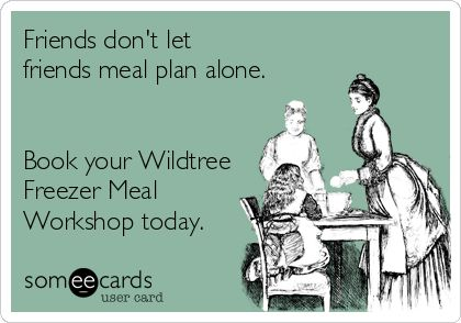 Friends don't let friends meal plan alone. Book your Wildtree Freezer Meal Workshop today. www.mywildtree.com/cookermom