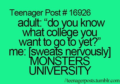 """Lol! My friends asked me what university I wanted to go to and I said """"Monsters University!!"""" And they just looked at me like I was a total idiot! XD"""