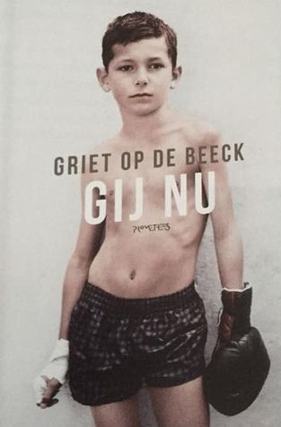 Gij nu - Griet Op de Beeck - Hardcover, 272 pages Expected publication: February 29th 2016 by Prometheus -