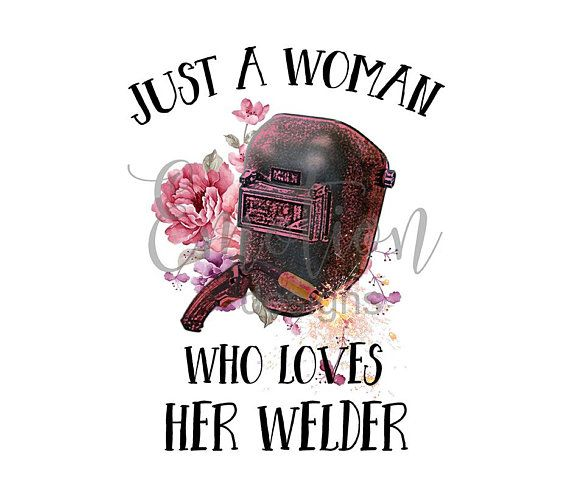 Just A Woman Who Loves Her Welder Png Welding Instant Download Sublimation Graphics Clipart Welders Love Her Sublime
