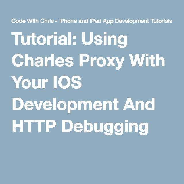 Tutorial: Using Charles Proxy With Your IOS Development And HTTP Debugging