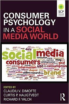 Consumer Psychology in a Social Media World: Amazon.co.uk: Claudiu V. Dimofte, Curtis P. Haugtvedt, Richard F. Yalch: 9780765646941: Books