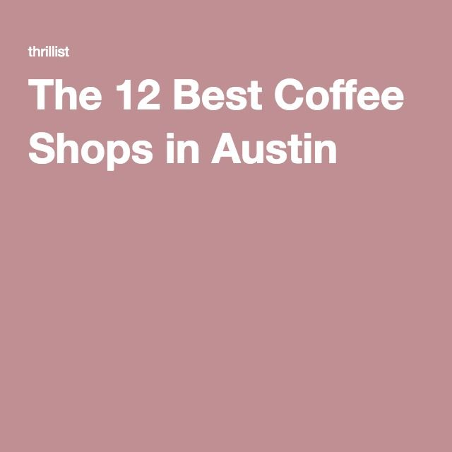The 12 Best Coffee Shops in Austin / The Thrillist