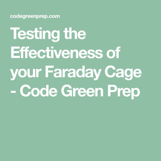 Testing the Effectiveness of your Faraday Cage - Code Green Prep