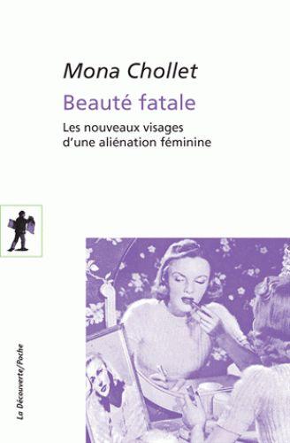 Beauté fatale : Les nouveaux visages d'une aliénation féminine / Mona Chollet . - La Découverte, 2015 http://bu.univ-angers.fr/rechercher/description?notice=000800368