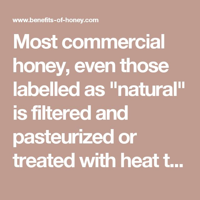 """Most commercial honey, even those labelled as """"natural"""" is filtered and pasteurized or treated with heat to slow down the process of crystallisation…"""