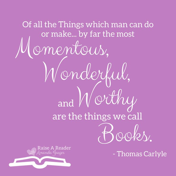 """Of all the things which man can do or make... by far the most #momentous, #wonderful, and #worthy are the things we call #books."" - Thomas Carlyle  #RaiseAReader #InspirationalQuote #MotivationalQuote #LiteratureQuote #Literacy #bookquotes  https://www.facebook.com/groups/UsborneVIPAmandaJaeger"