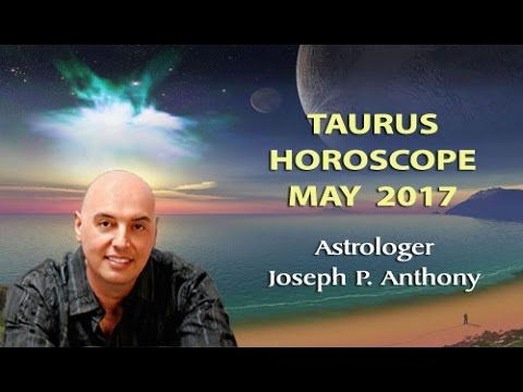 Taurus Horoscope May 2017- Astrologer Joseph P. Anthony