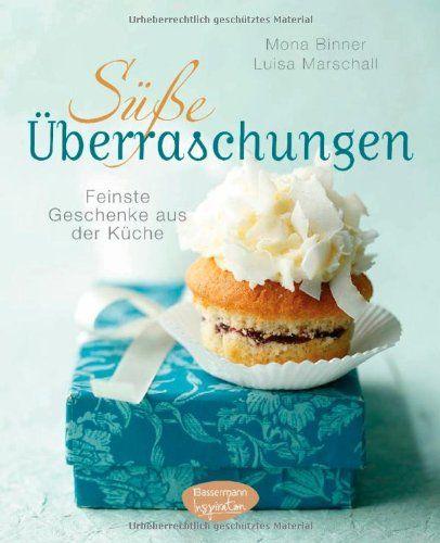 Süße Überraschungen: Feinste Geschenke aus der Küche: Fotos und Rezepte: mona binner Amazon.de:Bücher