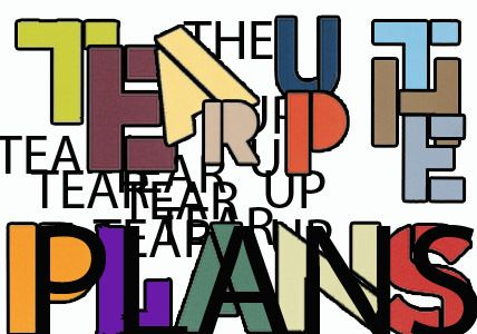 "Tear up the plans. More of Neville's typography work. The phrase may suggest ""breaking the norm"" which is how artists like Neville brody and David Carson acted when it came to design work."