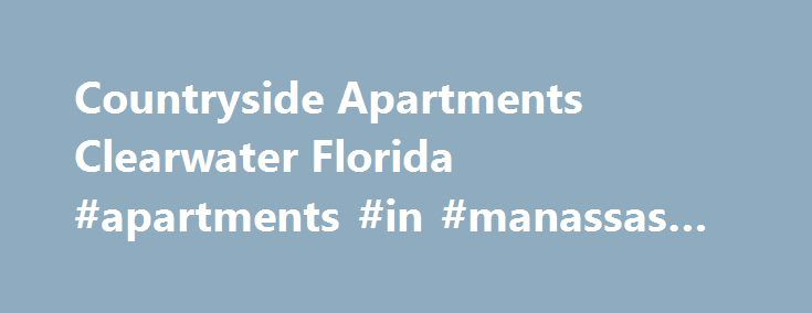 Countryside Apartments Clearwater Florida #apartments #in #manassas #va http://apartments.remmont.com/countryside-apartments-clearwater-florida-apartments-in-manassas-va/  #apartments in florida # Apartments in Countryside, Clearwater Apartments in Countryside, Clearwater FL The Estates at Countryside Apartments A partments ideally located at 2652 McMullen Booth Road in Clearwater, Florida in the heart of Clearwater's enviable Countryside area, The Estates at Countryside is convenient to…