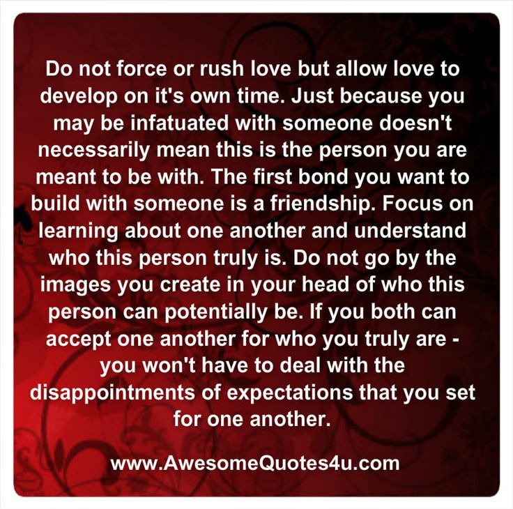 Love Not Meant To Be Quotes: Do Not Force Or Rush Love But Allow Love To Develop On It