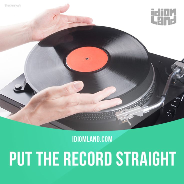 """""""Put the record straight"""" means """"to make things clear, to explain something"""". Example: Jane's mother heard that Tom is a married man, but he put the record straight. He's divorced."""