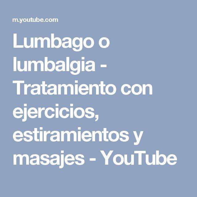 Lumbago o lumbalgia - Tratamiento con ejercicios, estiramientos y masajes - YouTube