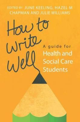 How To Write Well: A Guide For Health And Social Care Students by June Keeling & Hazel Chapman. Click on the image to check availability