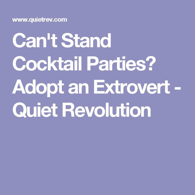 Can't Stand Cocktail Parties? Adopt an Extrovert - Quiet Revolution