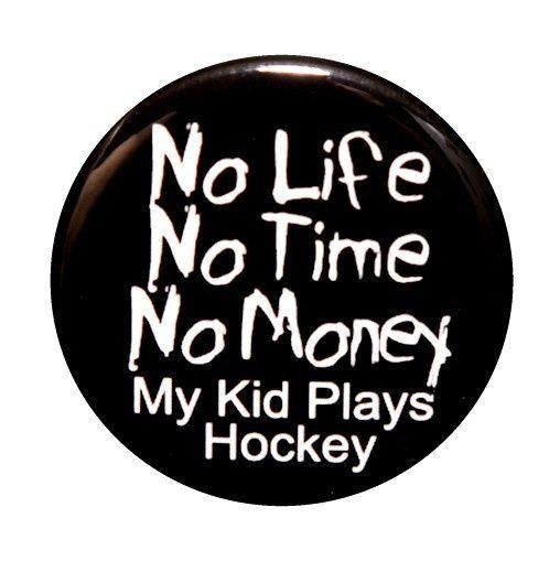 hockey hockey  how true this was for many years.  Travel hockey! Tournaments!