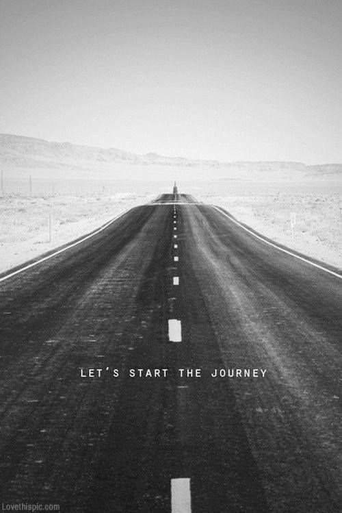 Lets start the journey quotes positive quotes photography black and white quote travel cool road mountains street travel guide pinterest journey