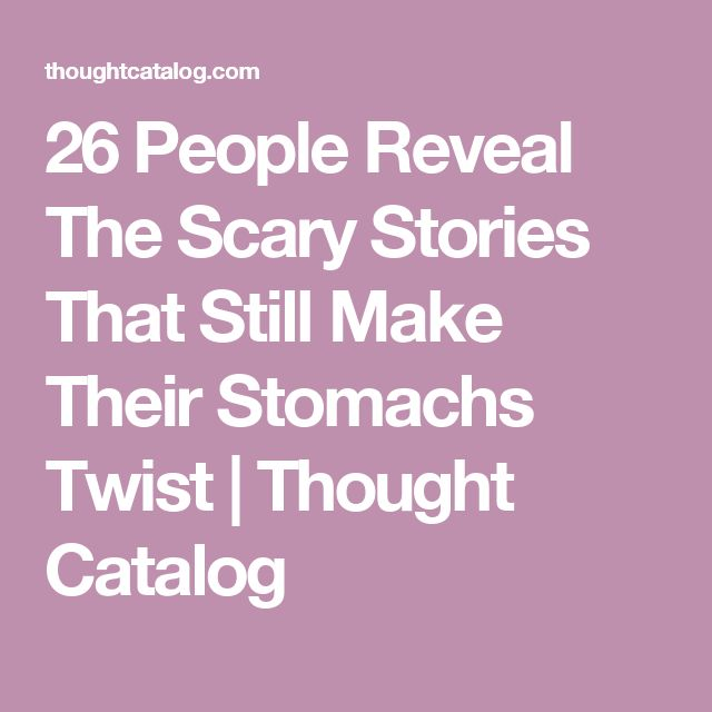 26 People Reveal The Scary Stories That Still Make Their Stomachs Twist | Thought Catalog