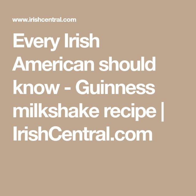 Every Irish American should know - Guinness milkshake recipe   IrishCentral.com