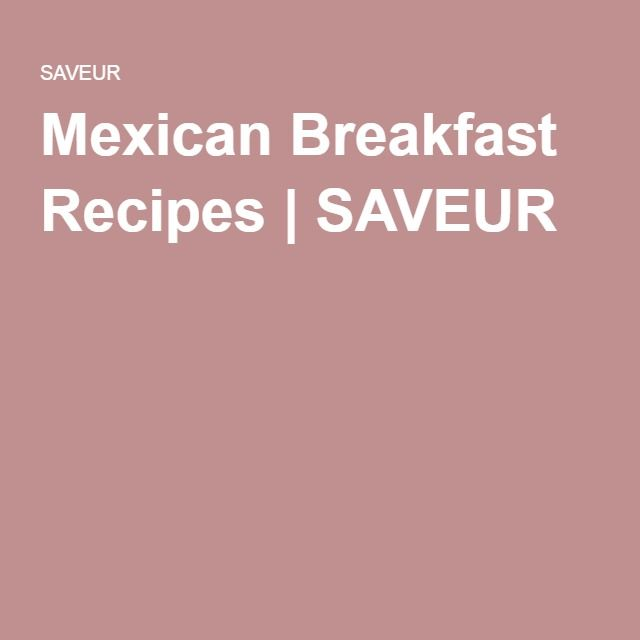 Mexican Breakfast Recipes | SAVEUR